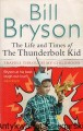 The life and Times of  the Thunderbolt Kid / Bill Bryson